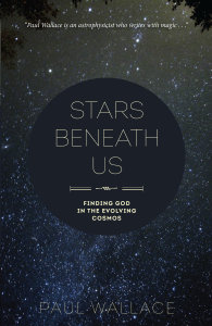 Stars Beneath Us: Finding God in the Evolving Cosmos