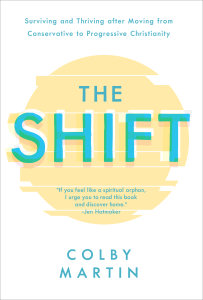 The Shift: Surviving and Thriving after Moving from Conservative to Progressive Christianity