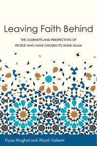 Leaving Faith Behind: The Journeys and Perspectives of People Who Have Chosen to Leave Islam