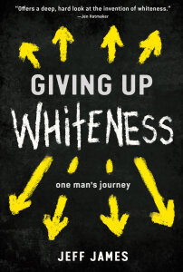 Giving Up Whiteness: One Man's Journey