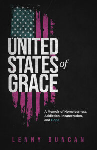 United States of Grace: A Memoir of Homelessness, Addiction, Incarceration, and Hope