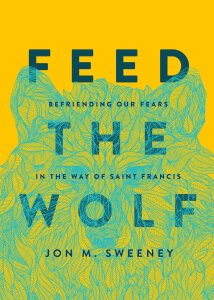 Feed the Wolf: Befriending Our Fears in the Way of Saint Francis