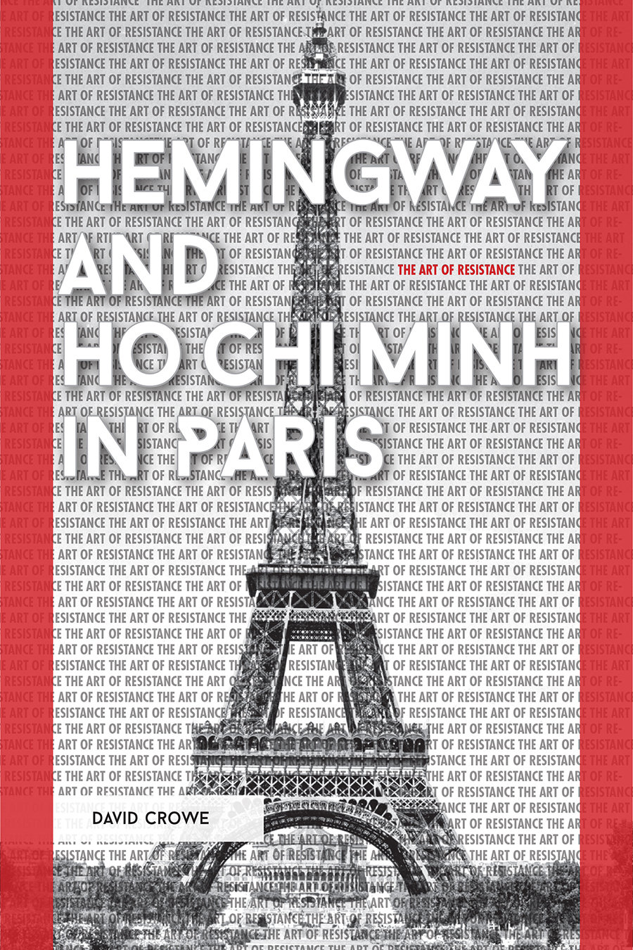 Hemingway and Ho Chi Minh in Paris: The Art of Resistance