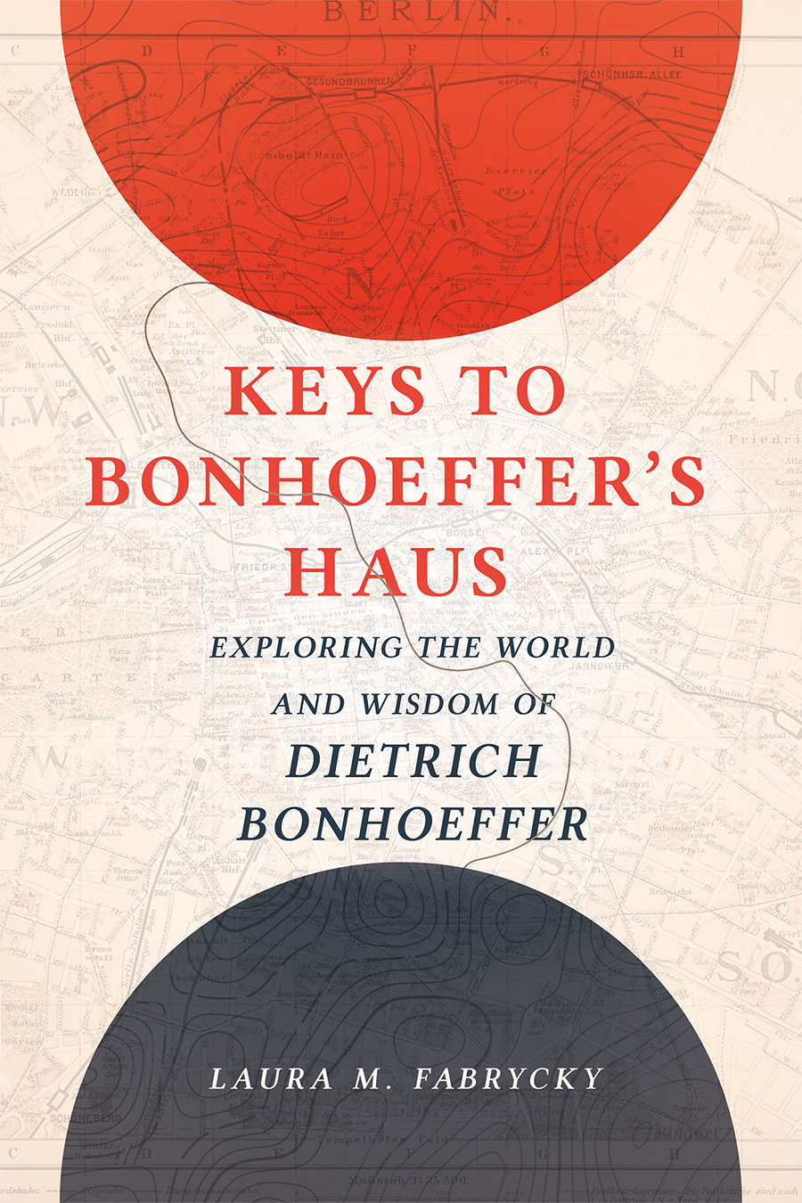 Keys to Bonhoeffer's Haus: Exploring the World and Wisdom of Dietrich Bonhoeffer