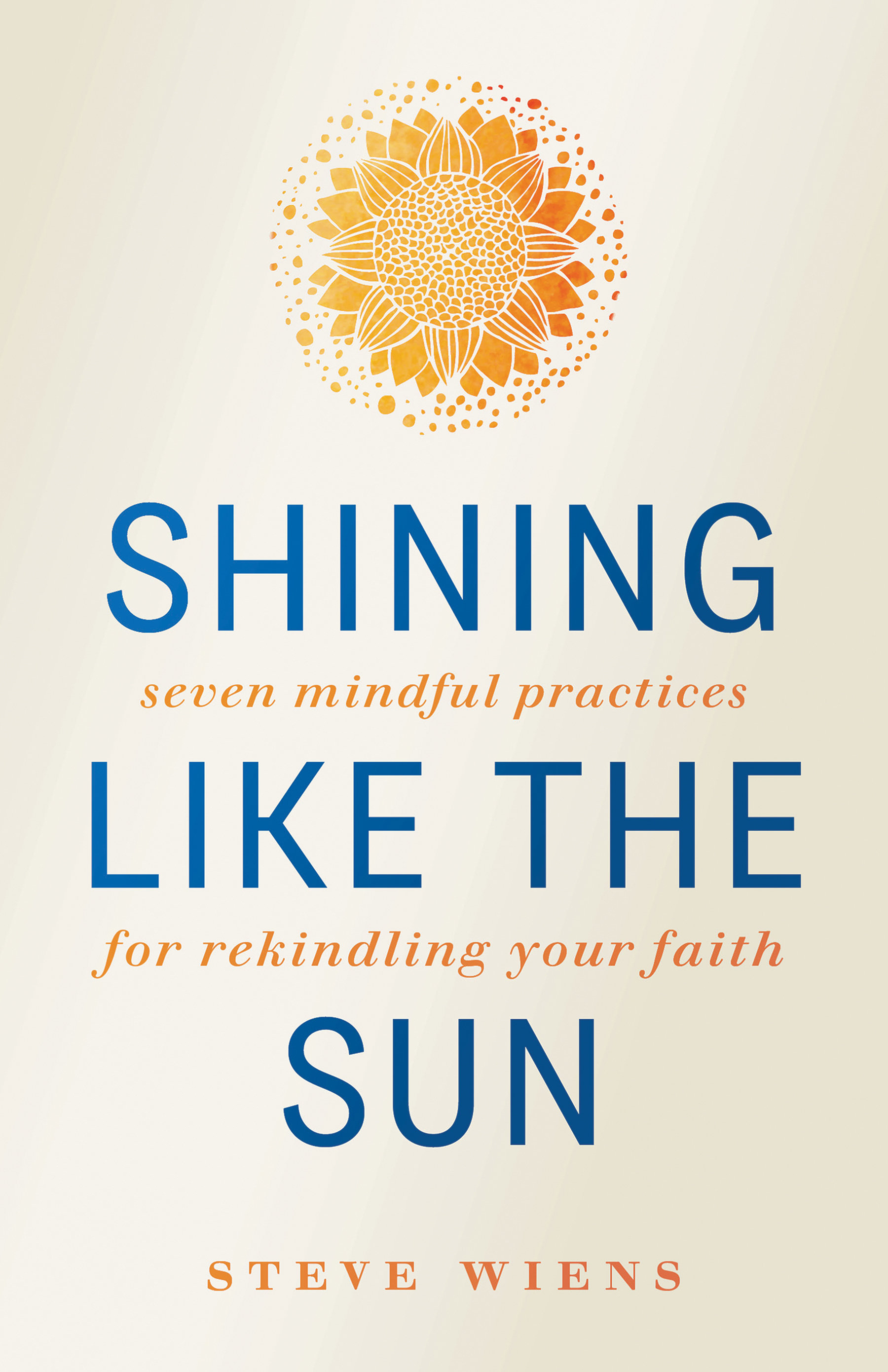 Shining like the Sun: Seven Mindful Practices for Rekindling Your Faith
