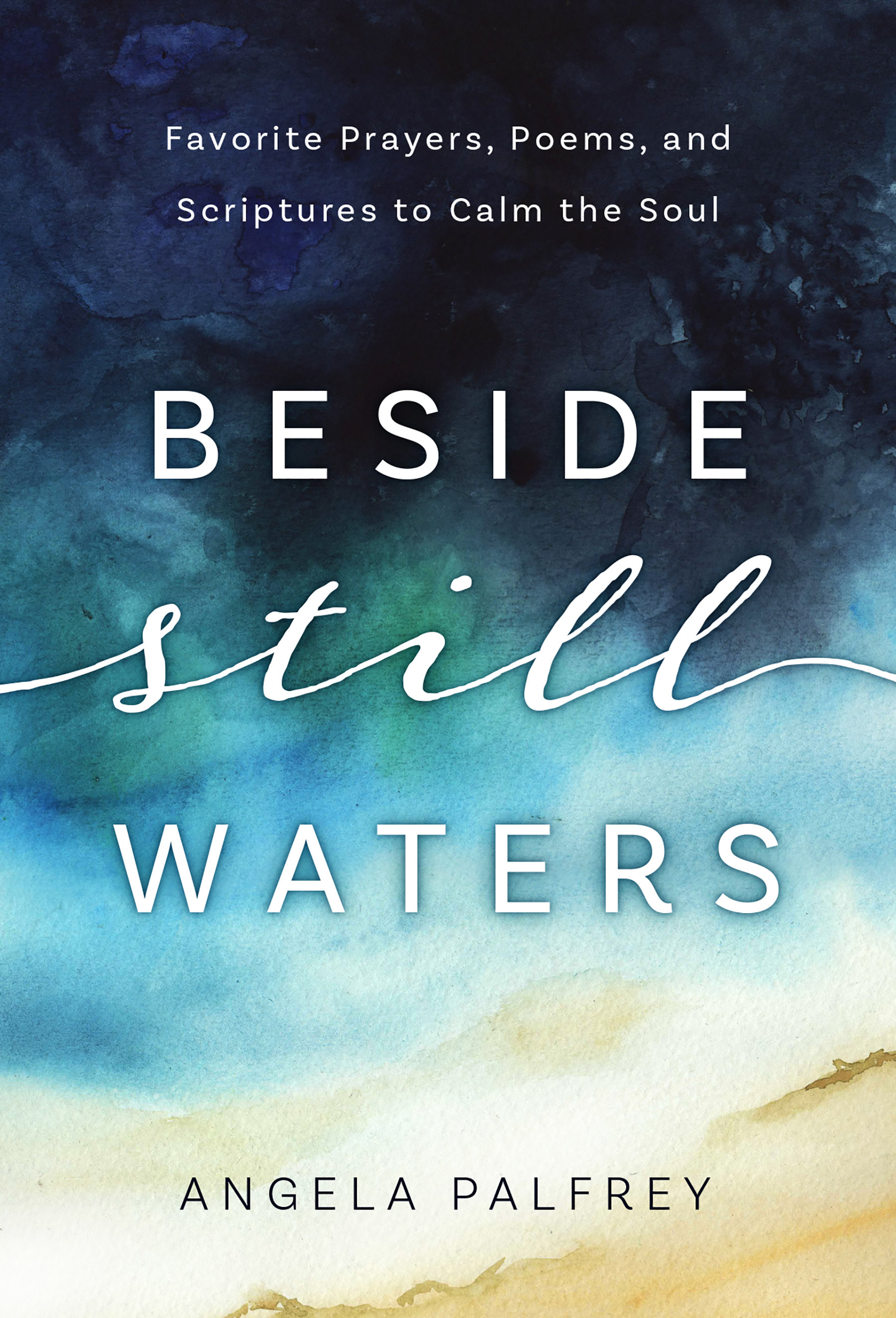 Beside Still Waters: Favorite Prayers, Poems, and Scriptures to Calm the Soul