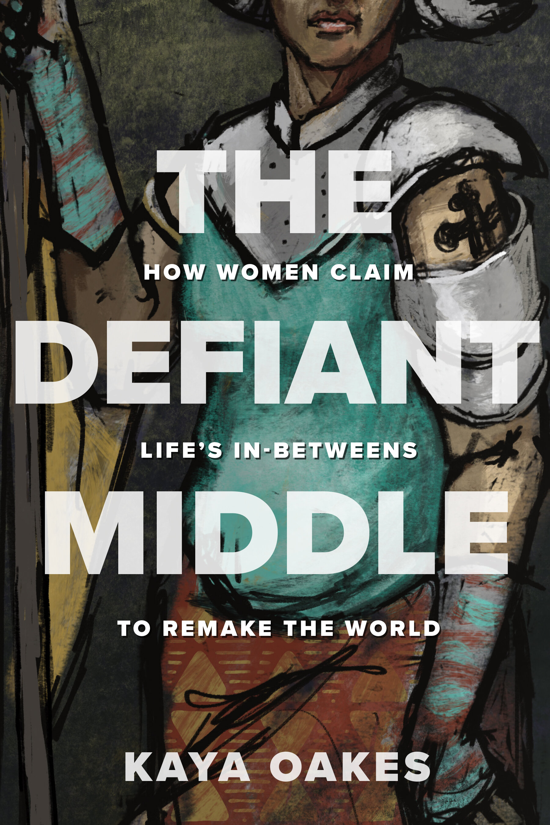 The Defiant Middle: How Women Claim Life's In-Betweens to Remake the World
