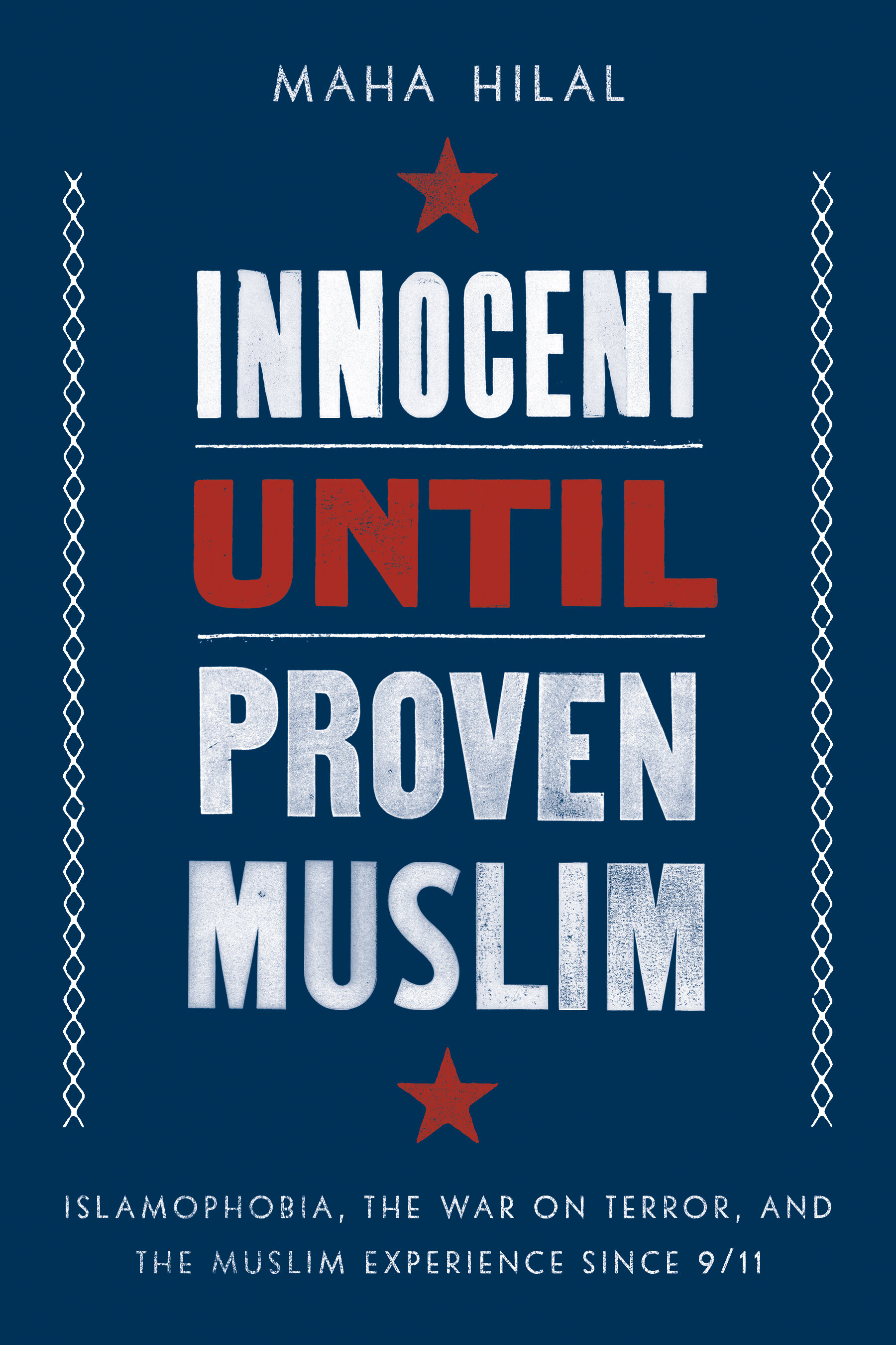 Innocent Until Proven Muslim: Islamophobia, the War on Terror, and the Muslim Experience Since 9/11