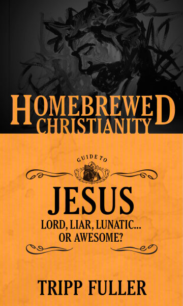 eBook-The Homebrewed Christianity Guide to Jesus: Lord, Liar, Lunatic . . . Or Awesome?