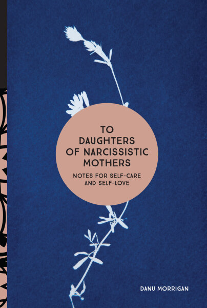 To Daughters of Narcissistic Mothers: Notes for Self-Care and Self-Love