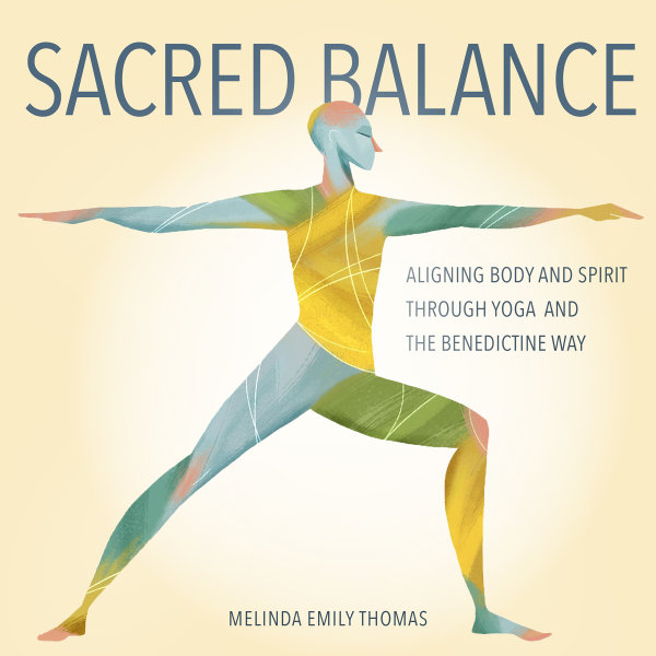 Sacred Balance: Aligning Body and Spirit through Yoga and the Benedictine Way