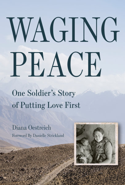Waging Peace: One Soldiers Story of Putting Love First