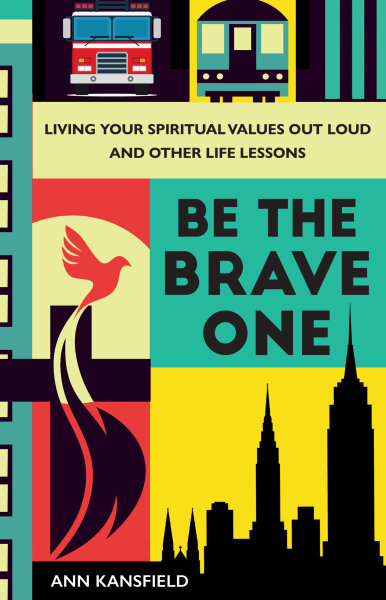 Be the Brave One: Living Your Spiritual Values Out Loud and Nine Other Life Lessons