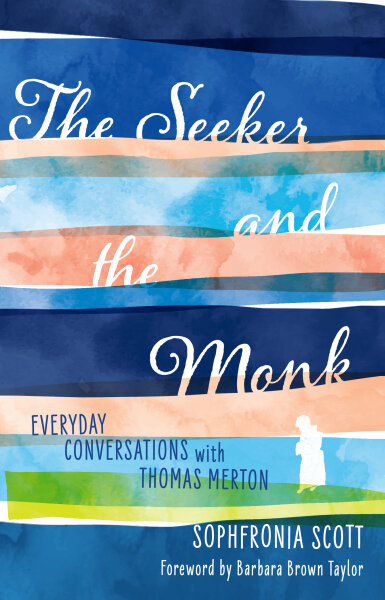 The Seeker and the Monk: Everyday Conversations with Thomas Merton