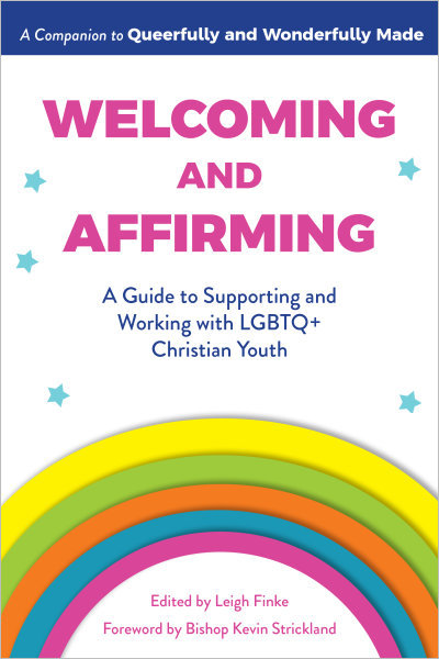 Welcoming and Affirming: A Guide to Supporting and Working with LGBTQ+ Christian Youth