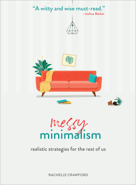Messy Minimalism: Realistic Strategies for the Rest of Us