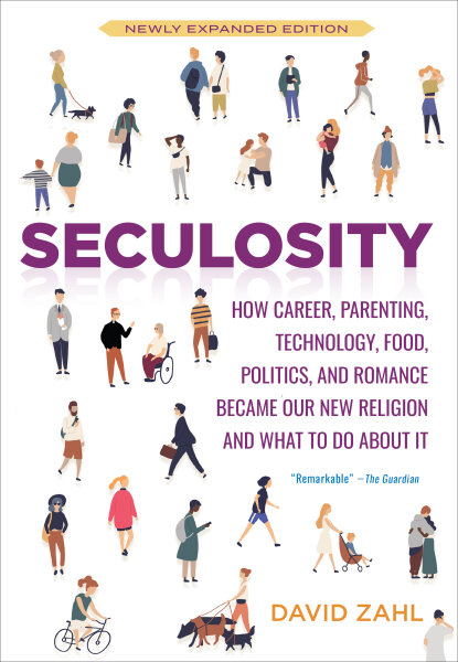 Seculosity: How Career, Parenting, Technology, Food, Politics, and Romance Became Our New Religion and What to Do about It (New and Revised)