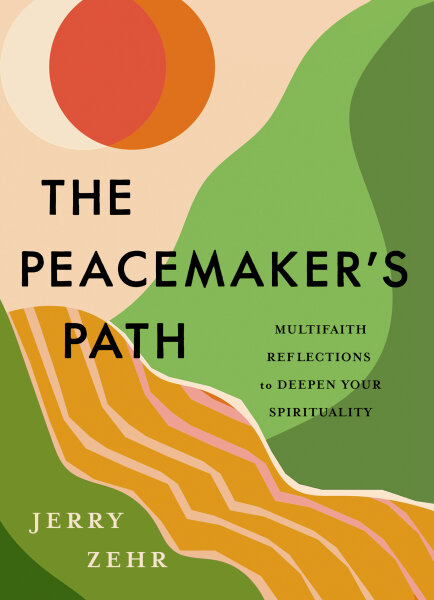 The Peacemaker's Path: Multifaith Reflections to Deepen Your Spirituality